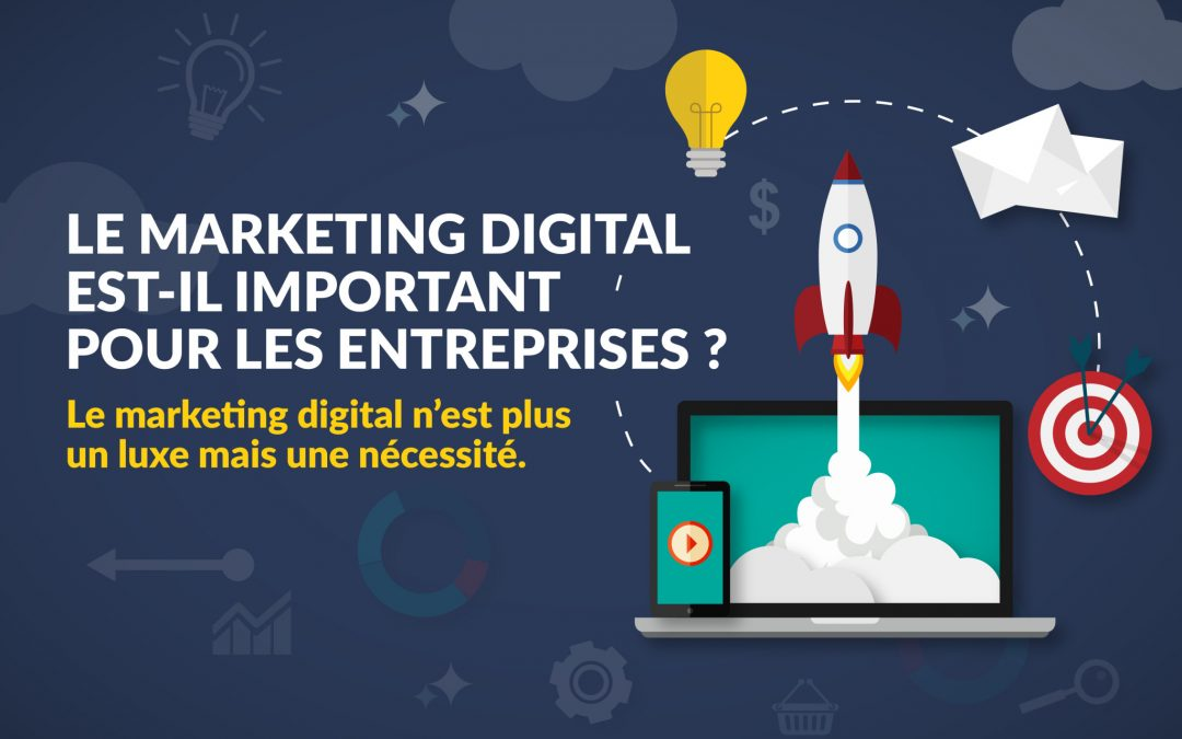Le marketing digital est-il important pour les entreprises ?