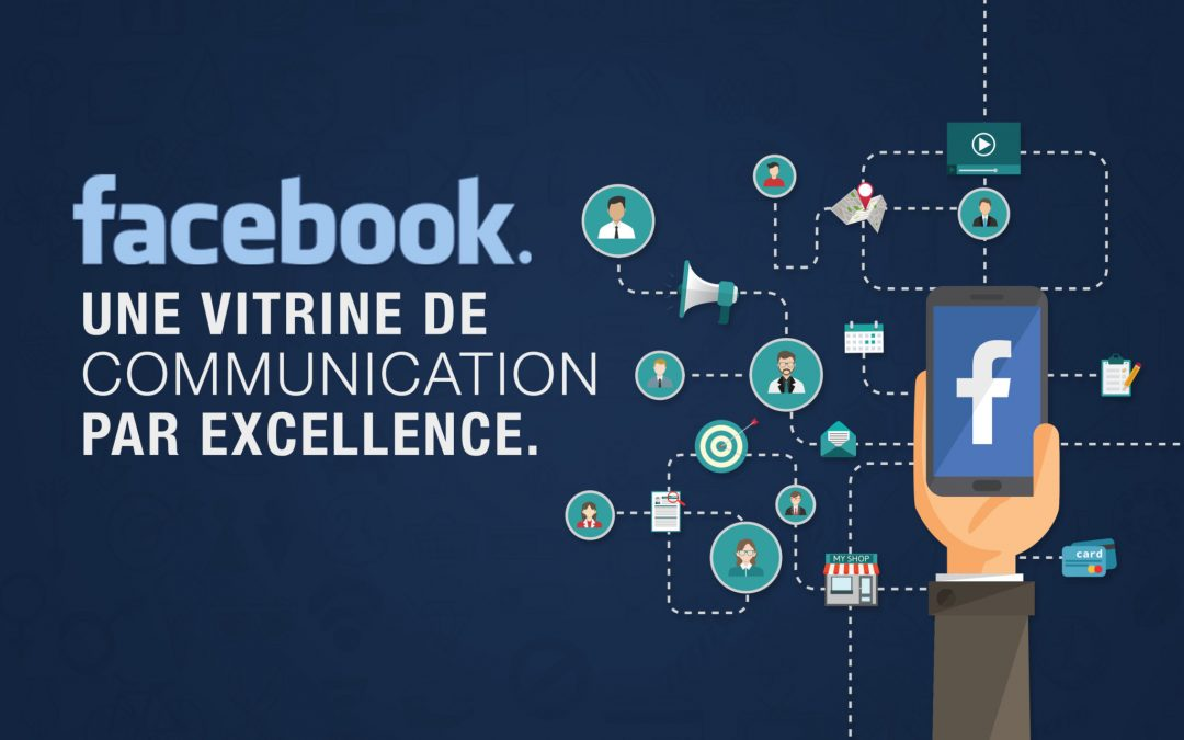 Facebook : Une vitrine de communication par excellence.