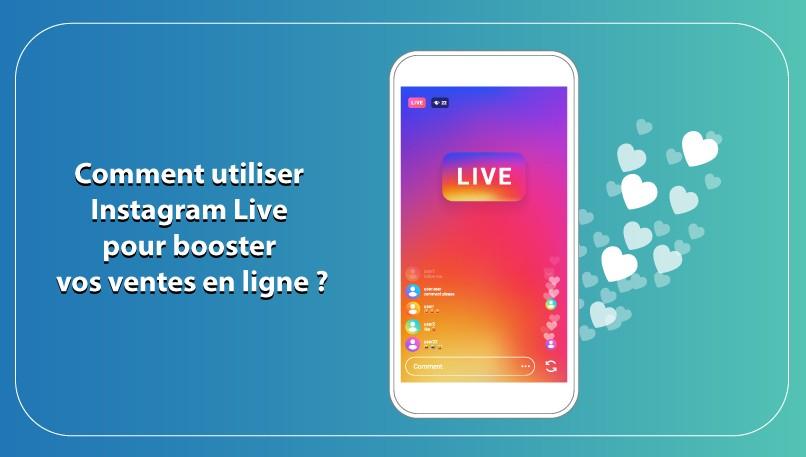 Comment utiliser Instagram Live pour booster les ventes e-commerce